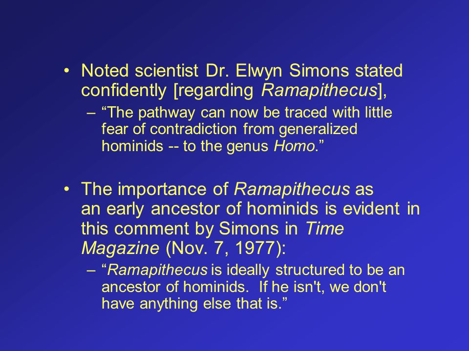 Noted scientist Dr. Elwyn Simons stated confidently [regarding Ramapithecus],